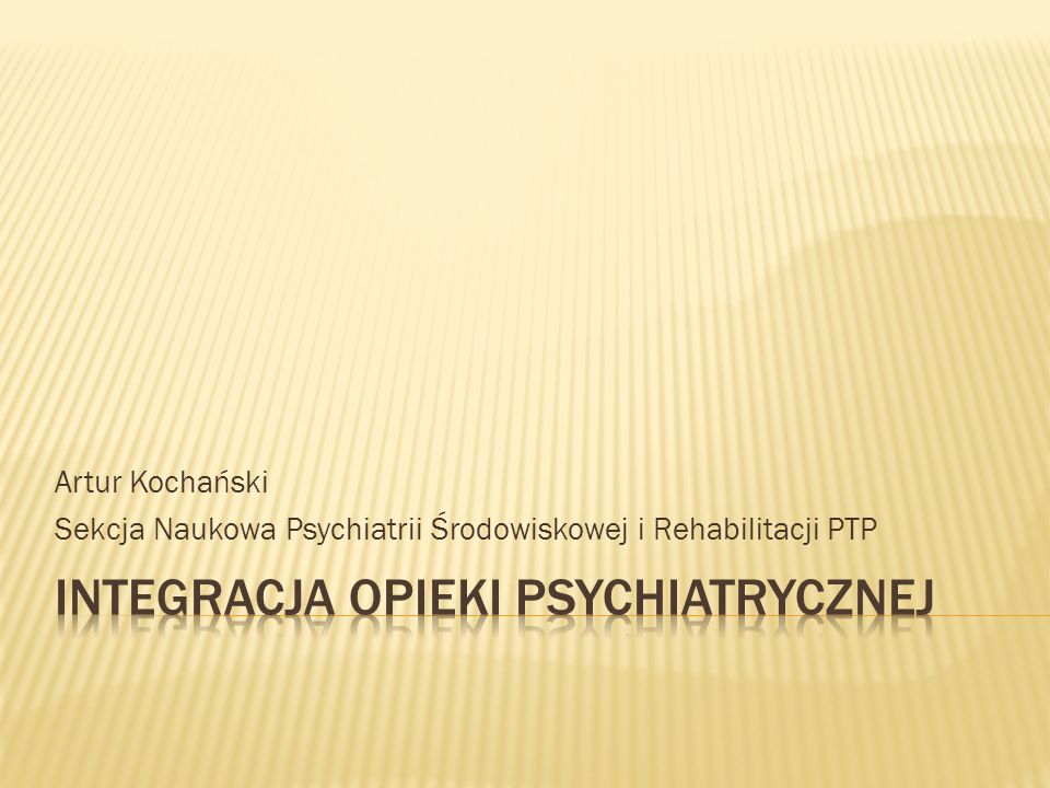 Artur Kochański Sekcja Naukowa Psychiatrii Środowiskowej i Rehabilitacji PTP