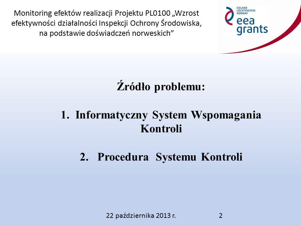 """Monitoring efektów realizacji Projektu PL0100 """"Wzrost efektywności działalności Inspekcji Ochrony Środowiska, na podstawie doświadczeń norweskich 22 października 2013 r.2 Źródło problemu: 1."""