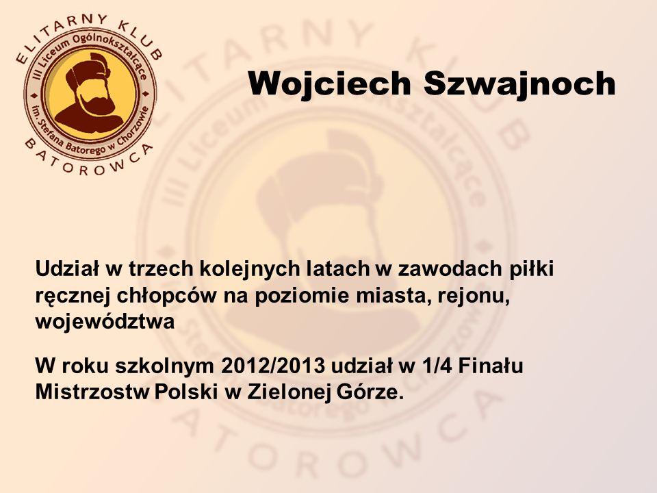 Udział w trzech kolejnych latach w zawodach piłki ręcznej chłopców na poziomie miasta, rejonu, województwa W roku szkolnym 2012/2013 udział w 1/4 Finału Mistrzostw Polski w Zielonej Górze.