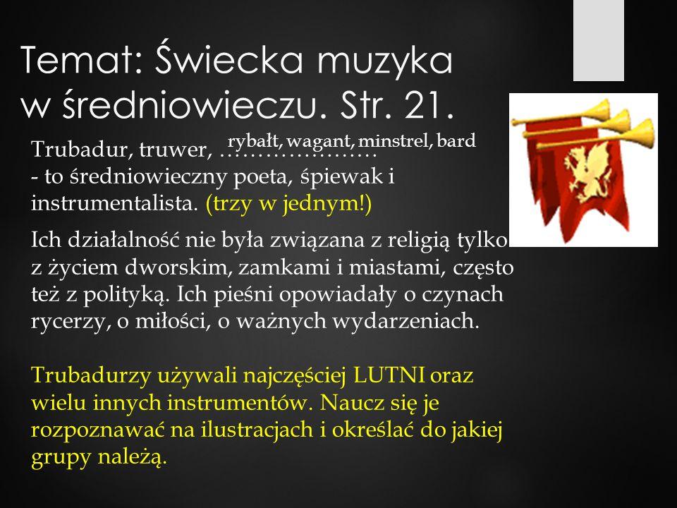 Temat: Świecka muzyka w średniowieczu.Str. 21.