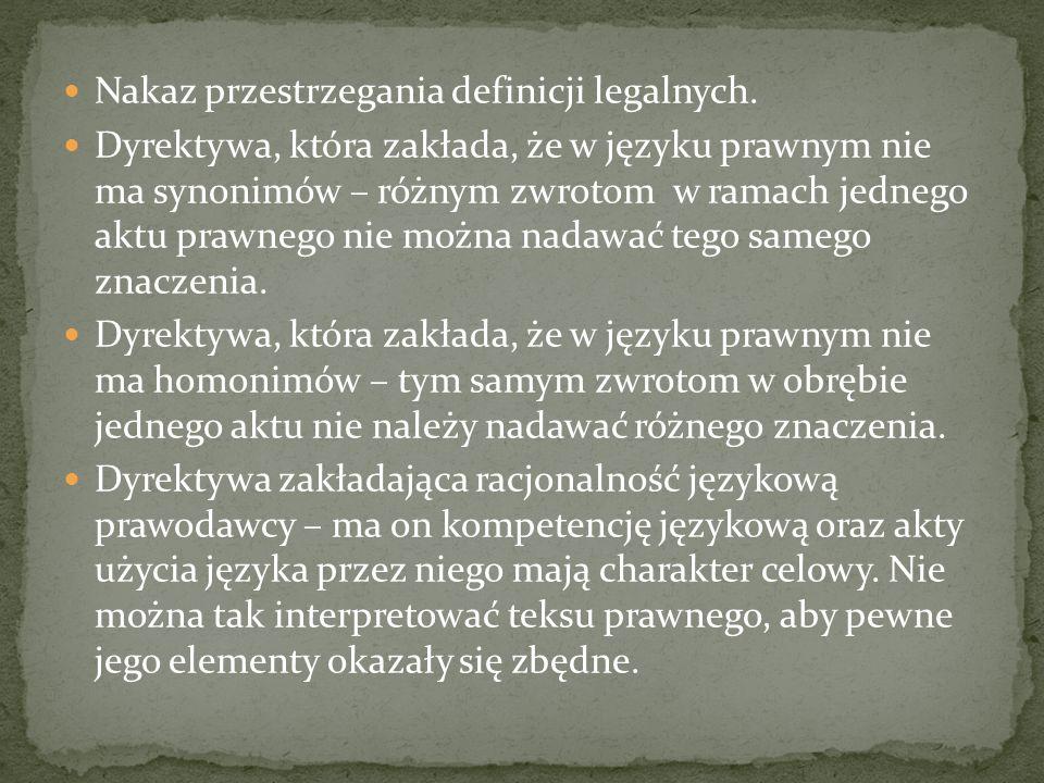 Nakaz przestrzegania definicji legalnych. Dyrektywa, która zakłada, że w języku prawnym nie ma synonimów – różnym zwrotom w ramach jednego aktu prawne