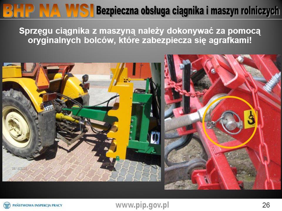 26 Sprzęgu ciągnika z maszyną należy dokonywać za pomocą oryginalnych bolców, które zabezpiecza się agrafkami!