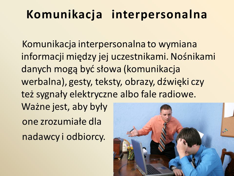 Komunikacja interpersonalna Komunikacja interpersonalna to wymiana informacji między jej uczestnikami. Nośnikami danych mogą być słowa (komunikacja we