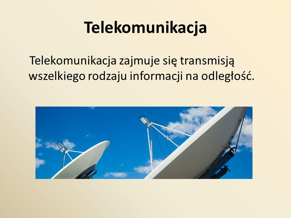 Telekomunikacja Telekomunikacja zajmuje się transmisją wszelkiego rodzaju informacji na odległość.