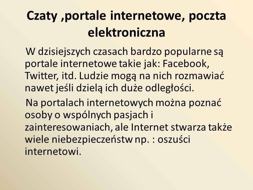 Czaty,portale internetowe, poczta elektroniczna W dzisiejszych czasach bardzo popularne są portale internetowe takie jak: Facebook, Twitter, itd. Ludz