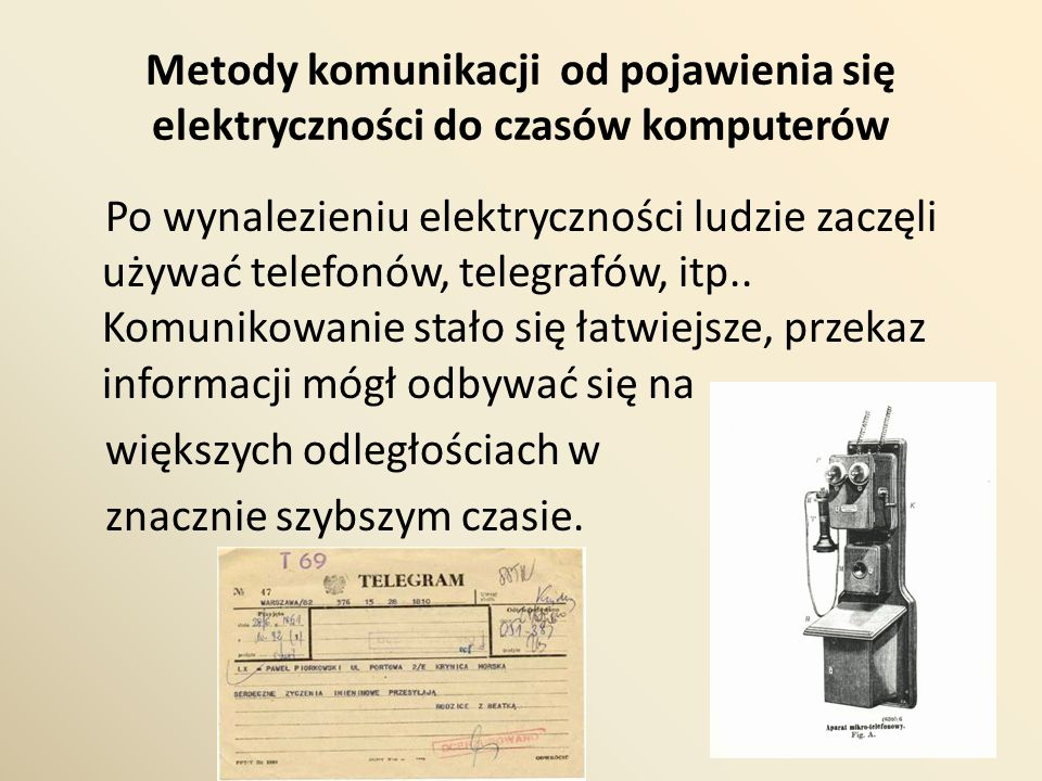 Metody komunikacji od pojawienia się elektryczności do czasów komputerów Po wynalezieniu elektryczności ludzie zaczęli używać telefonów, telegrafów, i