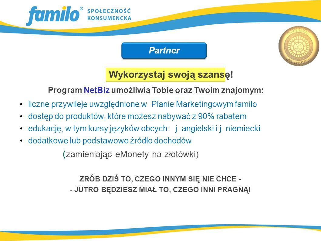 Program NetBiz umożliwia Tobie oraz Twoim znajomym: Wykorzystaj swoją szansę! liczne przywileje uwzględnione w Planie Marketingowym familo dostęp do p
