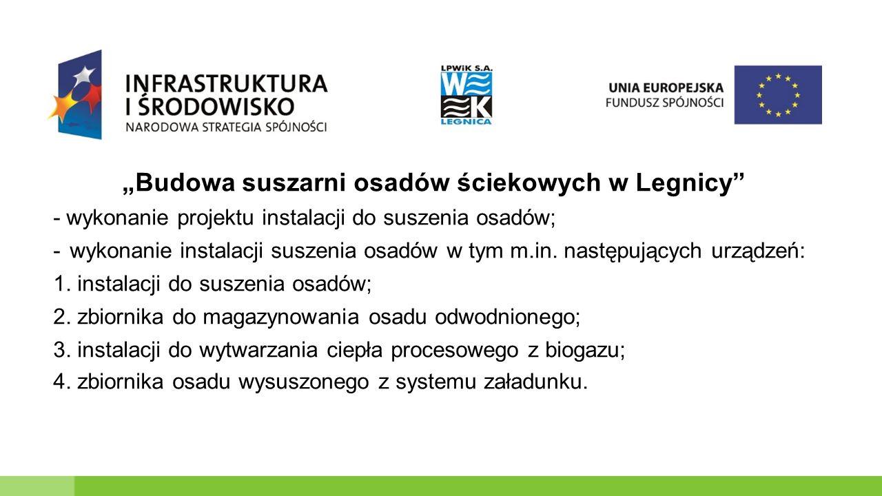 """""""Budowa suszarni osadów ściekowych w Legnicy - wykonanie projektu instalacji do suszenia osadów; -wykonanie instalacji suszenia osadów w tym m.in."""