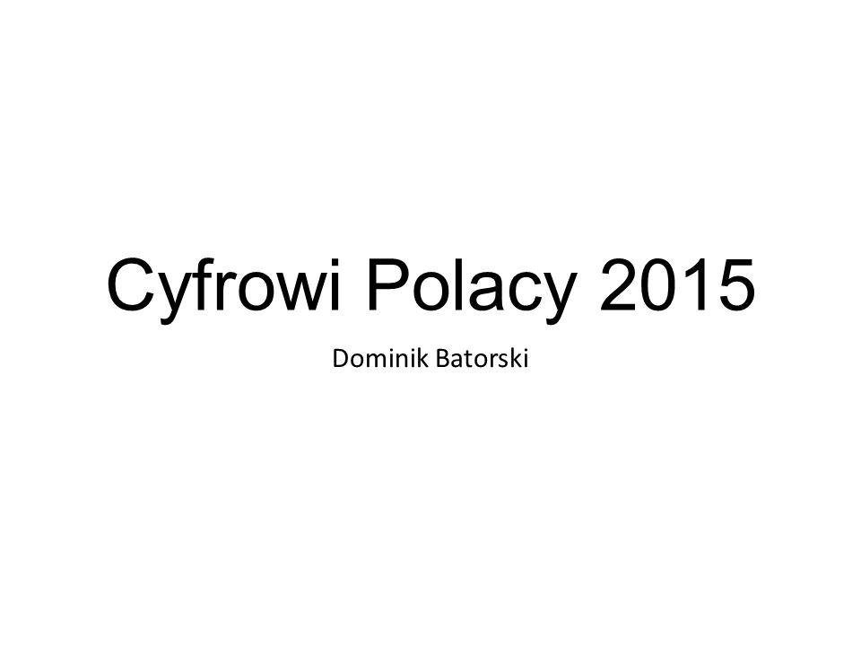 Cyfrowi Polacy 2015 Dominik Batorski