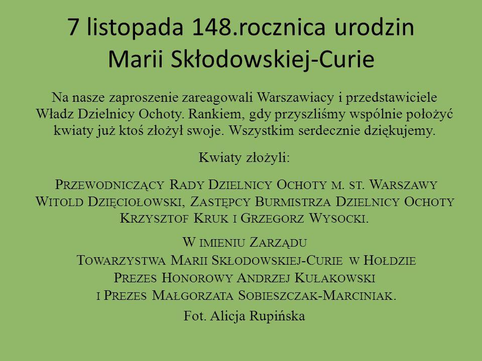 7 listopada 148.rocznica urodzin Marii Skłodowskiej-Curie Na nasze zaproszenie zareagowali Warszawiacy i przedstawiciele Władz Dzielnicy Ochoty. Ranki
