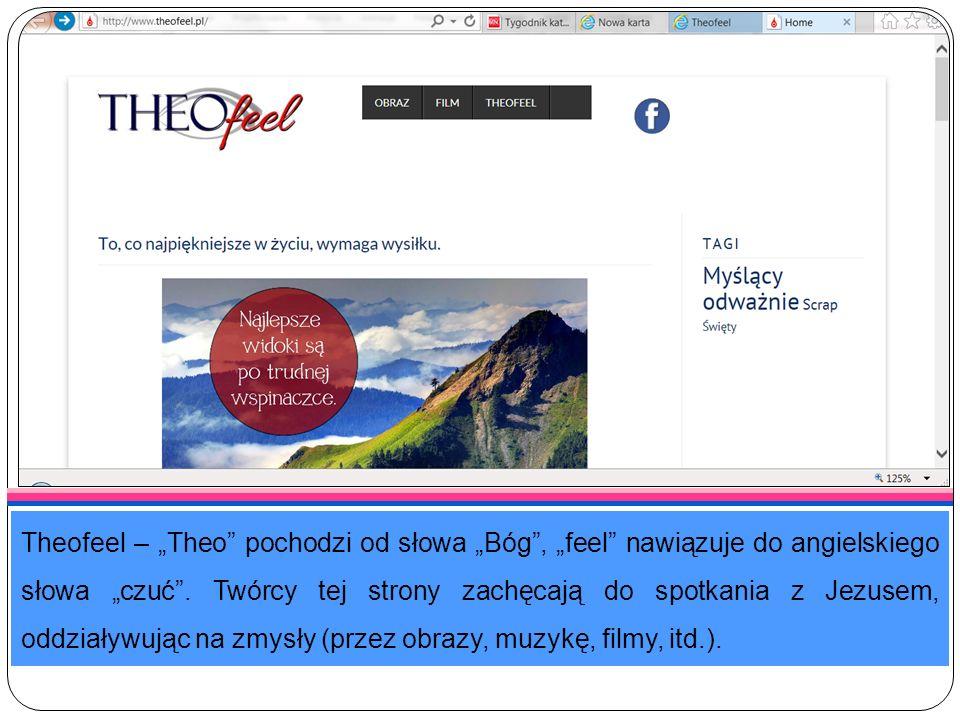 """Theofeel – """"Theo pochodzi od słowa """"Bóg , """"feel nawiązuje do angielskiego słowa """"czuć ."""