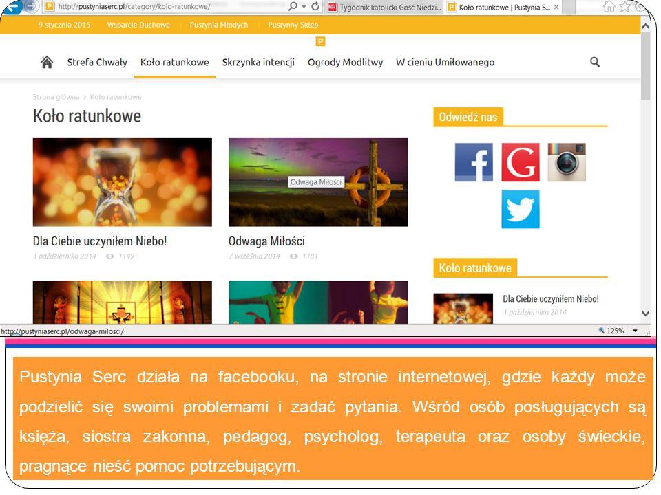 Pustynia Serc działa na facebooku, na stronie internetowej, gdzie każdy może podzielić się swoimi problemami i zadać pytania. Wśród osób posługujących