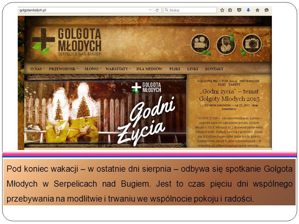 Pod koniec wakacji – w ostatnie dni sierpnia – odbywa się spotkanie Golgota Młodych w Serpelicach nad Bugiem. Jest to czas pięciu dni wspólnego przeby