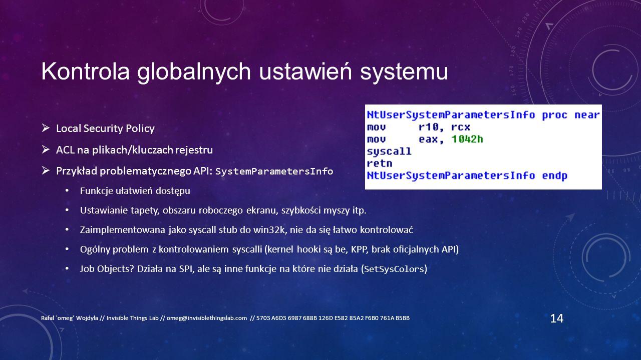 Kontrola globalnych ustawień systemu  Local Security Policy  ACL na plikach/kluczach rejestru  Przykład problematycznego API: SystemParametersInfo Funkcje ułatwień dostępu Ustawianie tapety, obszaru roboczego ekranu, szybkości myszy itp.
