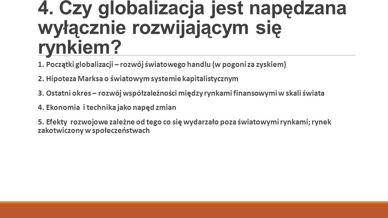 4. Czy globalizacja jest napędzana wyłącznie rozwijającym się rynkiem? 1. Początki globalizacji – rozwój światowego handlu (w pogoni za zyskiem) 2. Hi