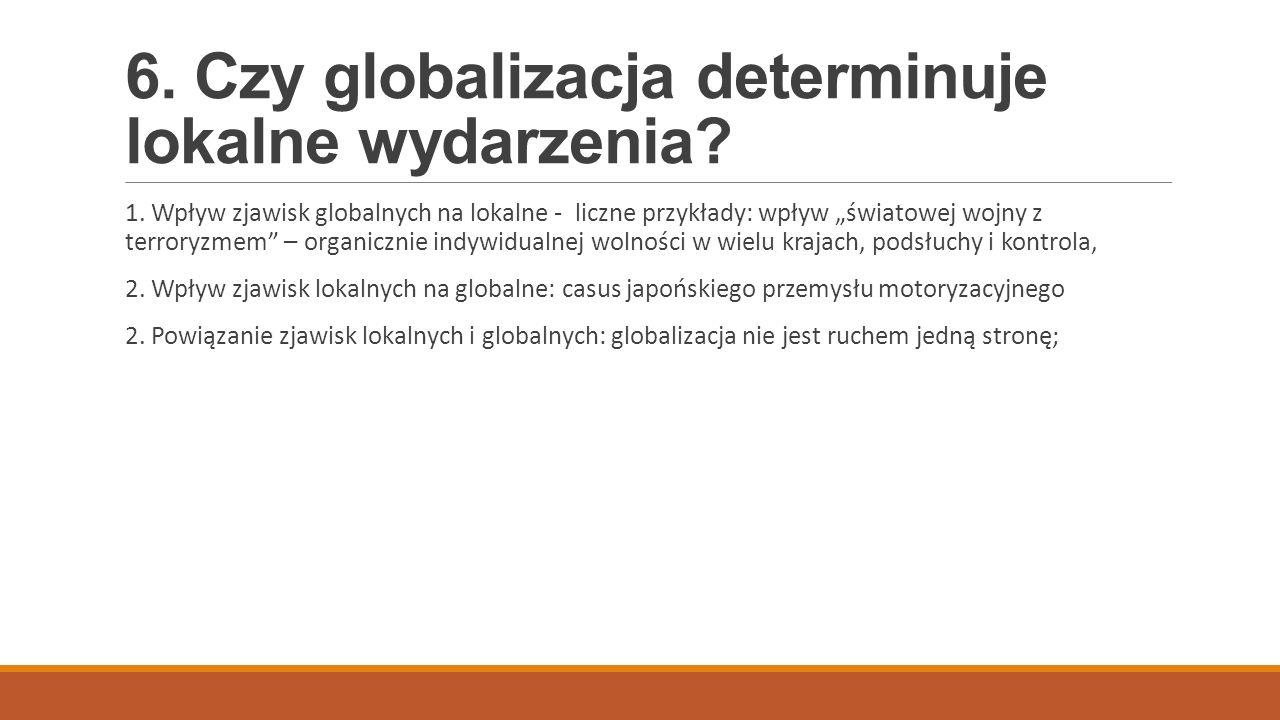 """6. Czy globalizacja determinuje lokalne wydarzenia? 1. Wpływ zjawisk globalnych na lokalne - liczne przykłady: wpływ """"światowej wojny z terroryzmem"""" –"""