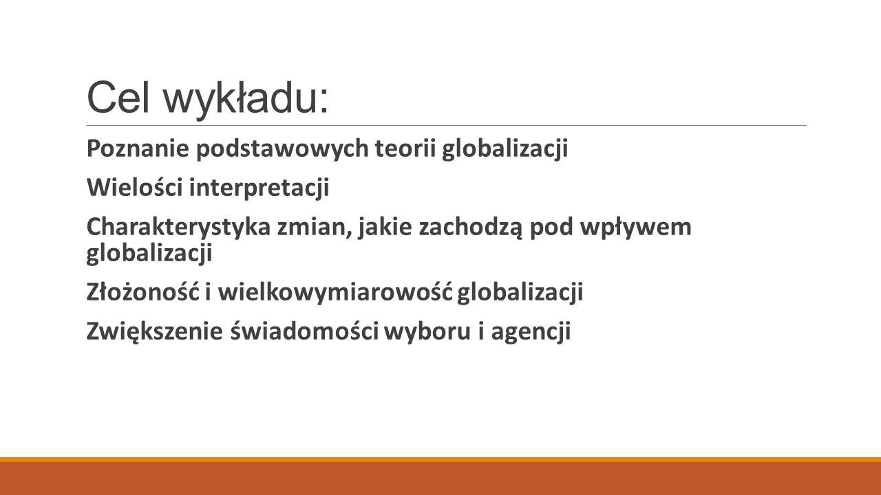 Struktura wykładu 1.Debaty o globalizacji: główne osie sporów o jej istotę i kierunek (np.