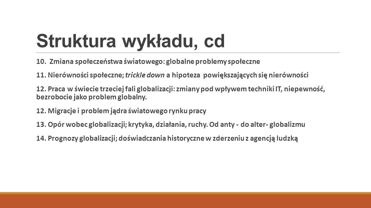 Struktura wykładu, cd 10. Zmiana społeczeństwa światowego: globalne problemy społeczne 11. Nierówności społeczne; trickle down a hipoteza powiększając
