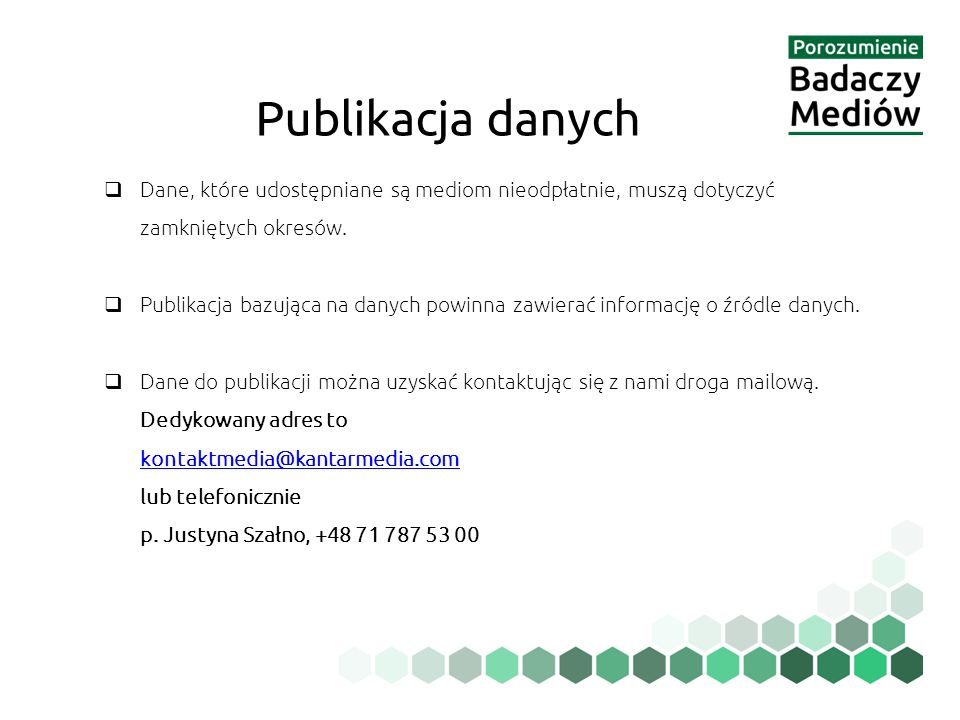 Publikacja danych  Dane, które udostępniane są mediom nieodpłatnie, muszą dotyczyć zamkniętych okresów.  Publikacja bazująca na danych powinna zawie