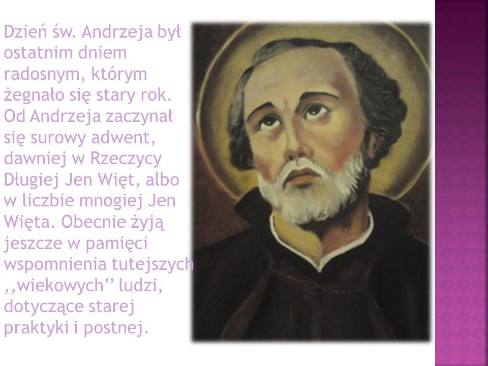 Dzień św. Andrzeja był ostatnim dniem radosnym, którym żegnało się stary rok. Od Andrzeja zaczynał się surowy adwent, dawniej w Rzeczycy Długiej Jen W