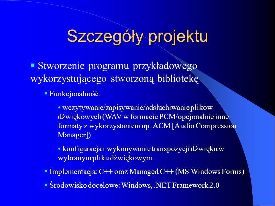 Szczegóły projektu  Stworzenie programu przykładowego wykorzystującego stworzoną bibliotekę  Funkcjonalność: wczytywanie/zapisywanie/odsłuchiwanie plików dźwiękowych (WAV w formacie PCM/opcjonalnie inne formaty z wykorzystaniem np.