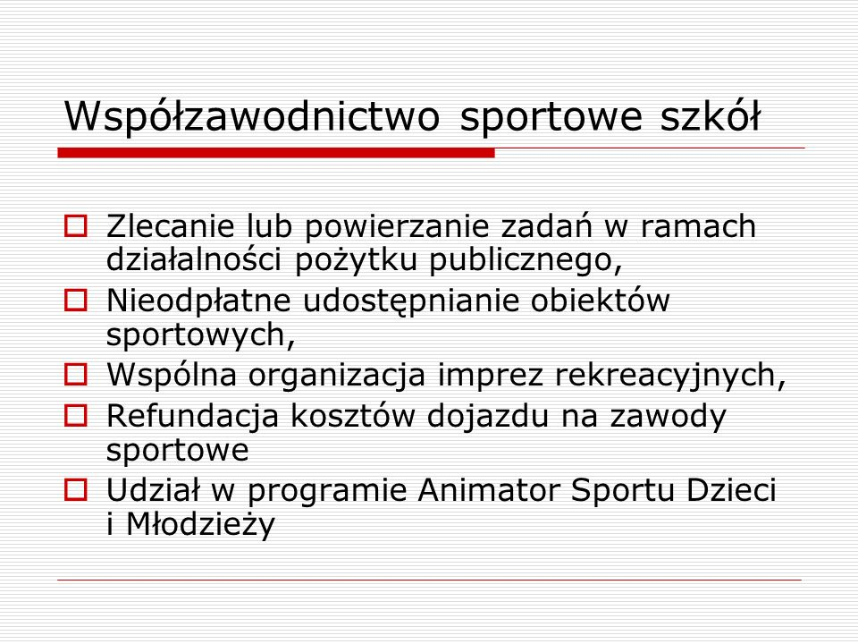 Współzawodnictwo sportowe szkół  Zlecanie lub powierzanie zadań w ramach działalności pożytku publicznego,  Nieodpłatne udostępnianie obiektów sport