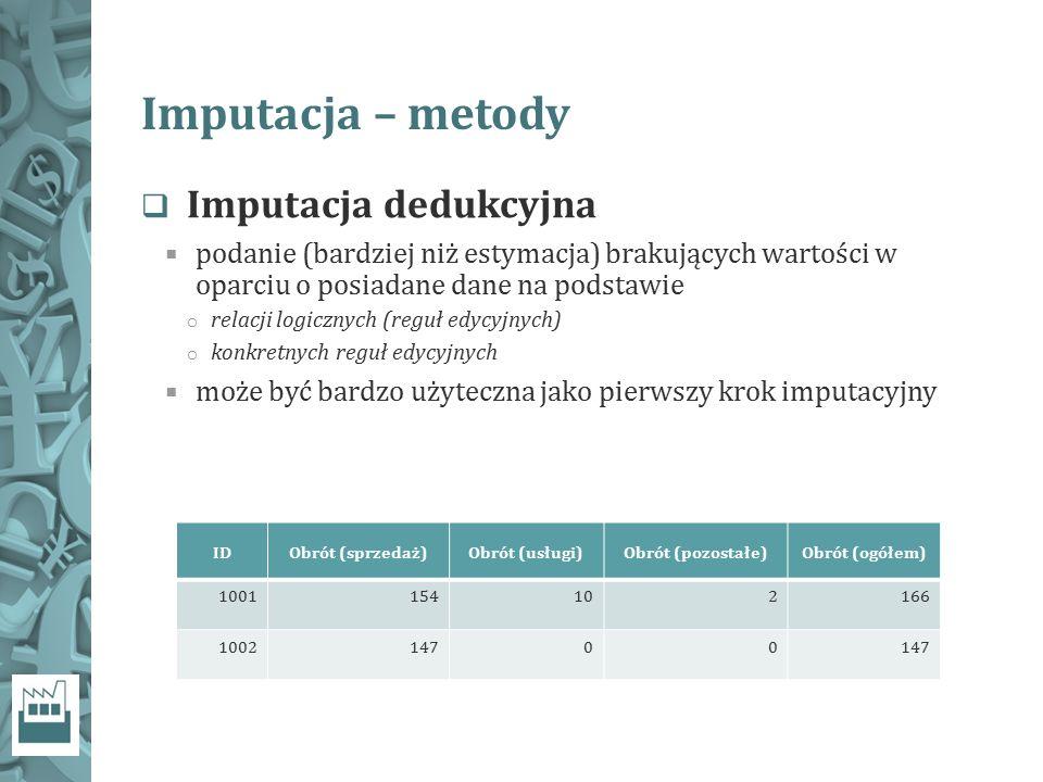 Imputacja – metody  Imputacja dedukcyjna  podanie (bardziej niż estymacja) brakujących wartości w oparciu o posiadane dane na podstawie o relacji lo