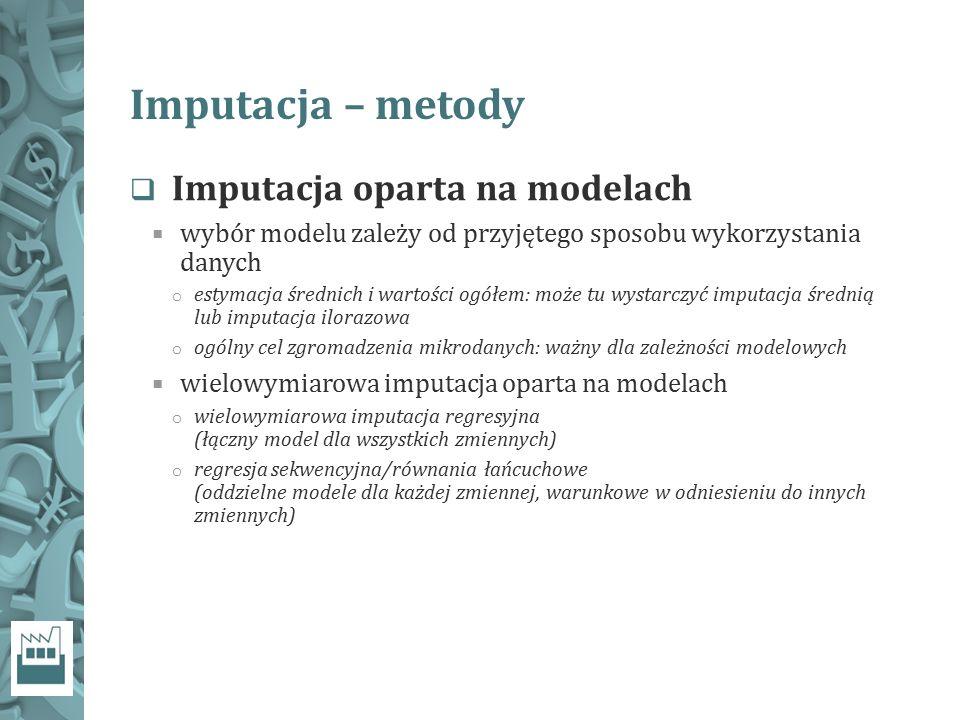  Imputacja oparta na modelach  wybór modelu zależy od przyjętego sposobu wykorzystania danych o estymacja średnich i wartości ogółem: może tu wystar