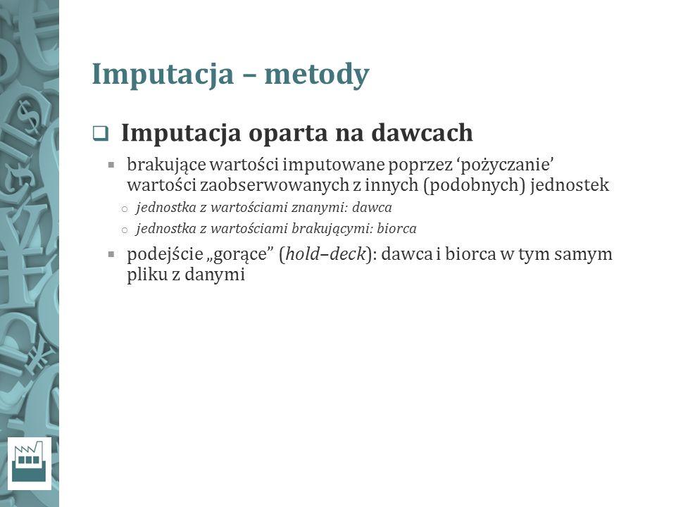 Imputacja – metody  Imputacja oparta na dawcach  brakujące wartości imputowane poprzez 'pożyczanie' wartości zaobserwowanych z innych (podobnych) je