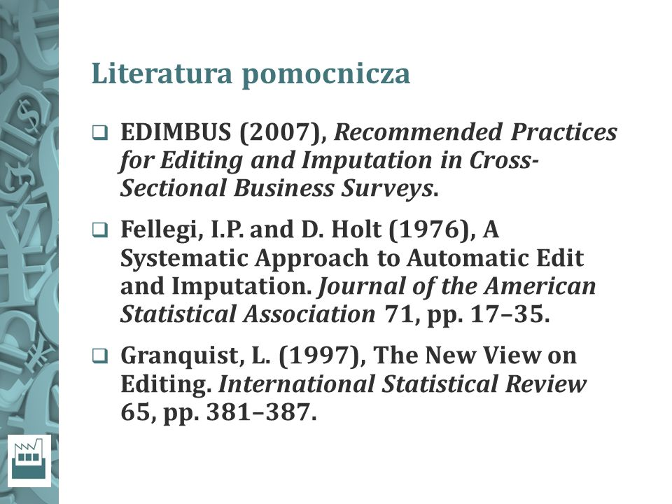 Literatura pomocnicza  EDIMBUS (2007), Recommended Practices for Editing and Imputation in Cross- Sectional Business Surveys.