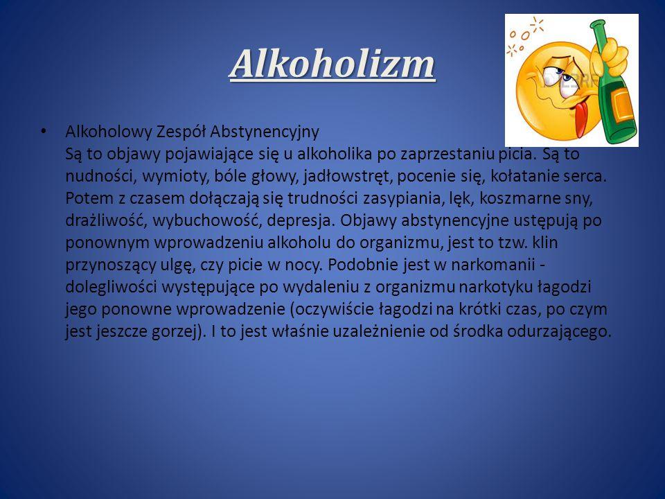 Alkoholizm Alkoholowy Zespół Abstynencyjny Są to objawy pojawiające się u alkoholika po zaprzestaniu picia.