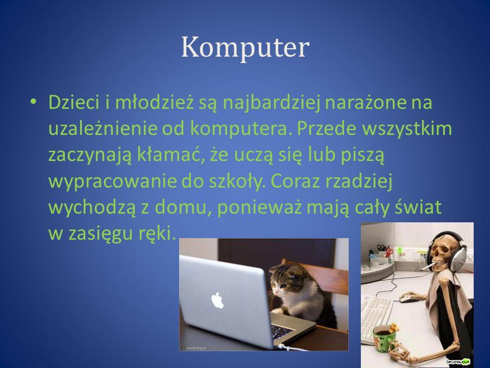 Komputer Dzieci i młodzież są najbardziej narażone na uzależnienie od komputera.