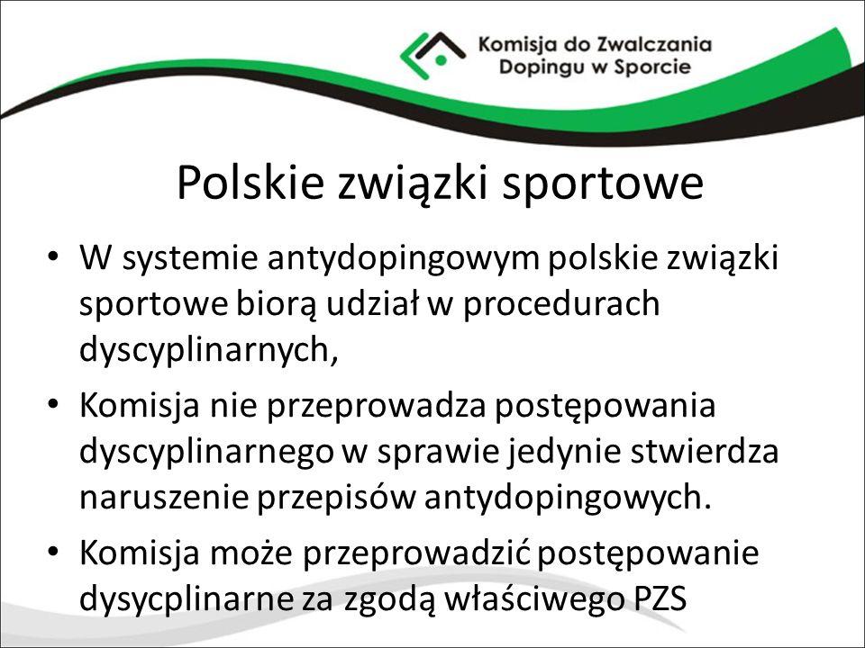 Polskie związki sportowe W systemie antydopingowym polskie związki sportowe biorą udział w procedurach dyscyplinarnych, Komisja nie przeprowadza postę