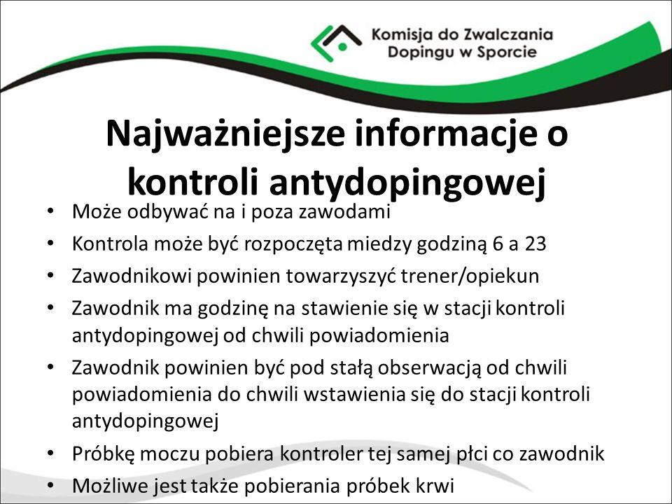 Najważniejsze informacje o kontroli antydopingowej Może odbywać na i poza zawodami Kontrola może być rozpoczęta miedzy godziną 6 a 23 Zawodnikowi powi