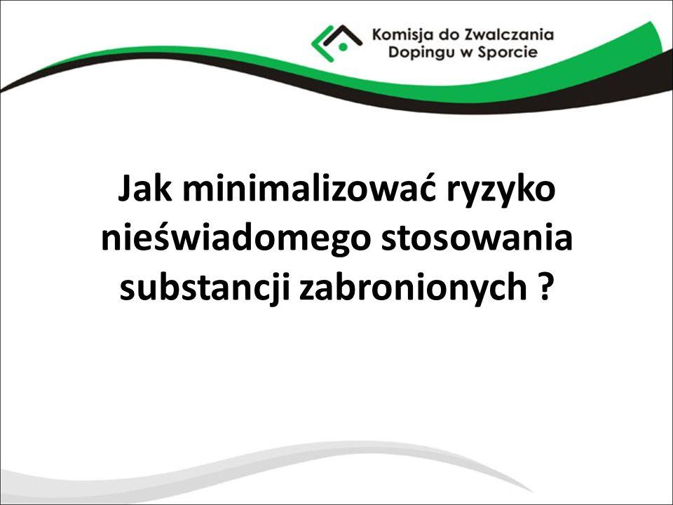 Jak minimalizować ryzyko nieświadomego stosowania substancji zabronionych ?