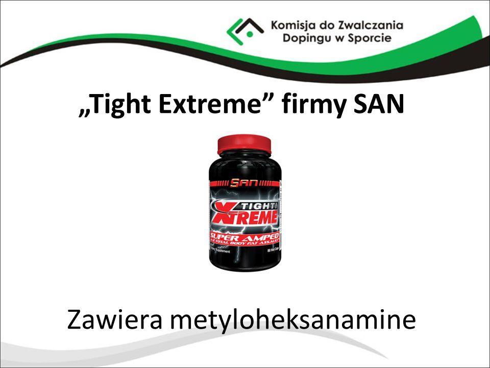 """""""Tight Extreme"""" firmy SAN Zawiera metyloheksanamine"""