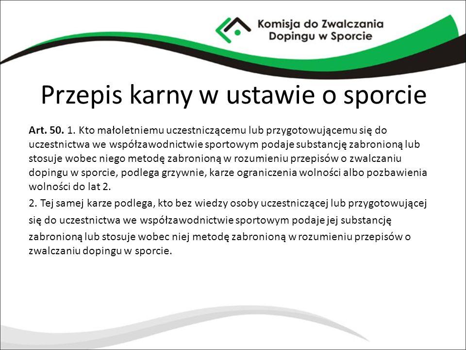 Przepis karny w ustawie o sporcie Art. 50. 1. Kto małoletniemu uczestniczącemu lub przygotowującemu się do uczestnictwa we współzawodnictwie sportowym