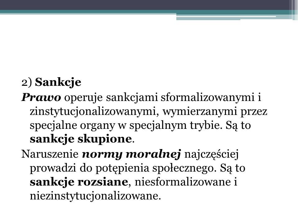 2) Sankcje Prawo operuje sankcjami sformalizowanymi i zinstytucjonalizowanymi, wymierzanymi przez specjalne organy w specjalnym trybie. Są to sankcje