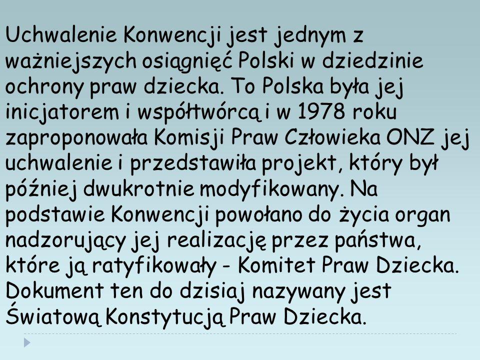 Uchwalenie Konwencji jest jednym z ważniejszych osiągnięć Polski w dziedzinie ochrony praw dziecka. To Polska była jej inicjatorem i współtwórcą i w 1
