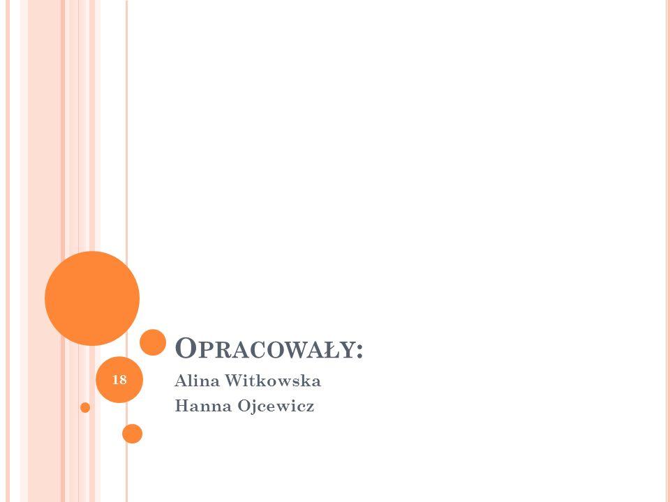 O PRACOWAŁY : Alina Witkowska Hanna Ojcewicz 18