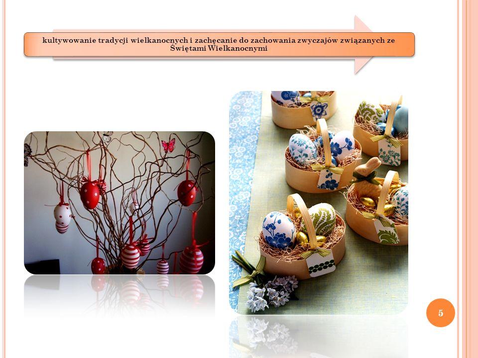 kultywowanie tradycji wielkanocnych i zachęcanie do zachowania zwyczajów związanych ze Świętami Wielkanocnymi 5
