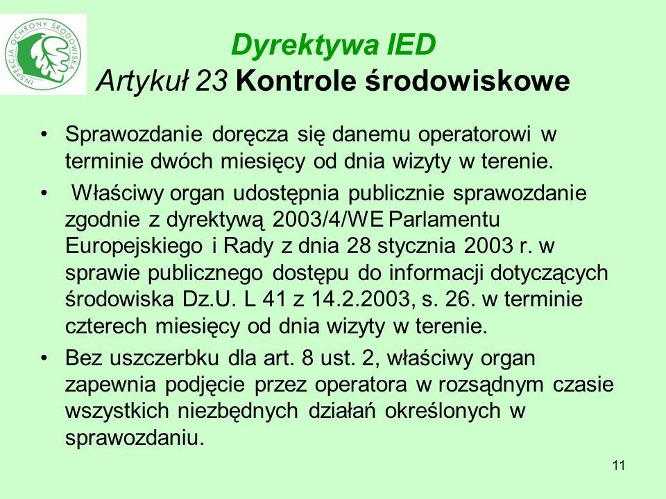 11 Dyrektywa IED Artykuł 23 Kontrole środowiskowe Sprawozdanie doręcza się danemu operatorowi w terminie dwóch miesięcy od dnia wizyty w terenie. Właś