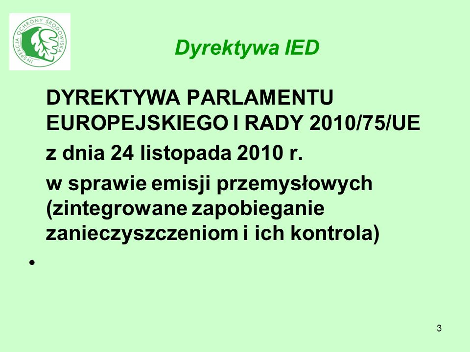 3 Dyrektywa IED DYREKTYWA PARLAMENTU EUROPEJSKIEGO I RADY 2010/75/UE z dnia 24 listopada 2010 r. w sprawie emisji przemysłowych (zintegrowane zapobieg