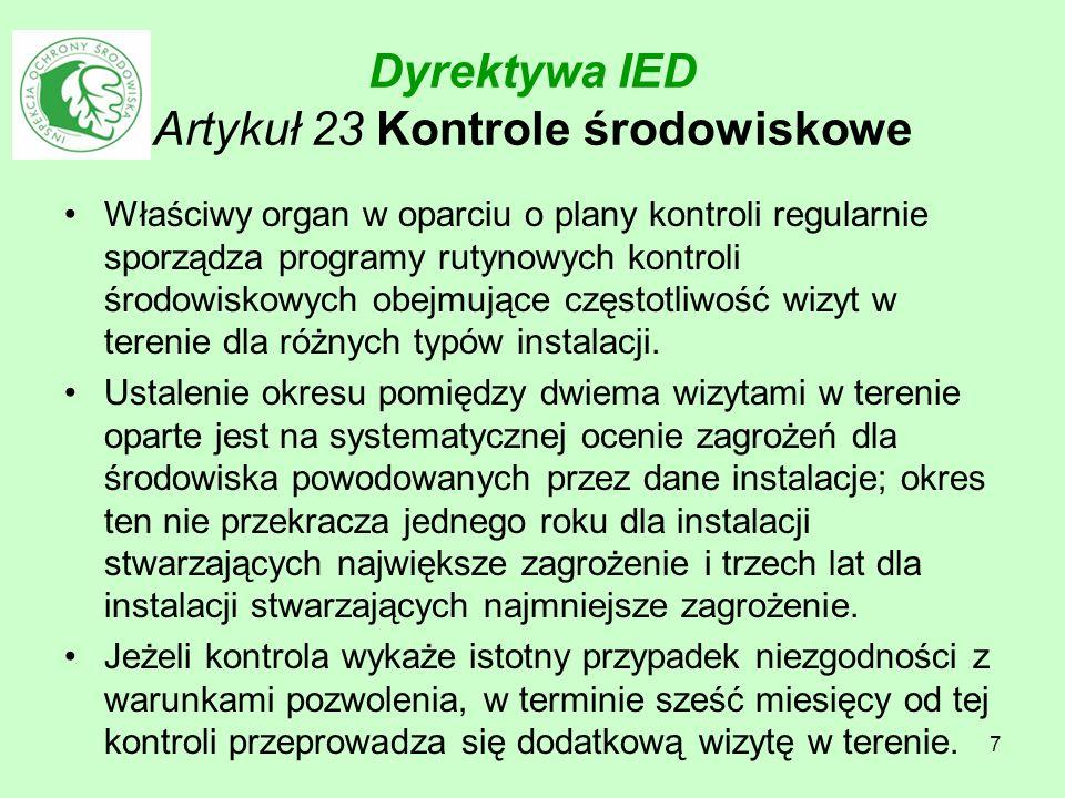 7 Dyrektywa IED Artykuł 23 Kontrole środowiskowe Właściwy organ w oparciu o plany kontroli regularnie sporządza programy rutynowych kontroli środowisk