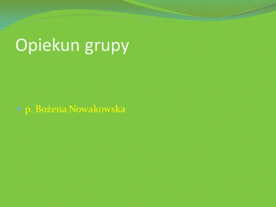 Opiekun grupy p. Bożena Nowakowska