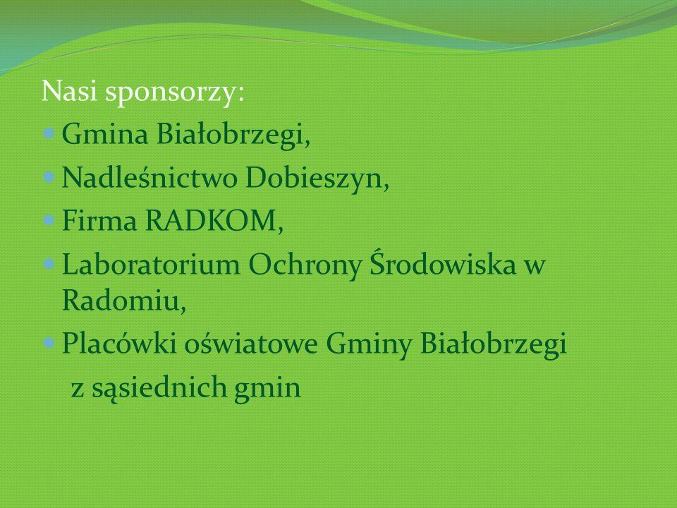 Nasi sponsorzy: Gmina Białobrzegi, Nadleśnictwo Dobieszyn, Firma RADKOM, Laboratorium Ochrony Środowiska w Radomiu, Placówki oświatowe Gminy Białobrzegi z sąsiednich gmin