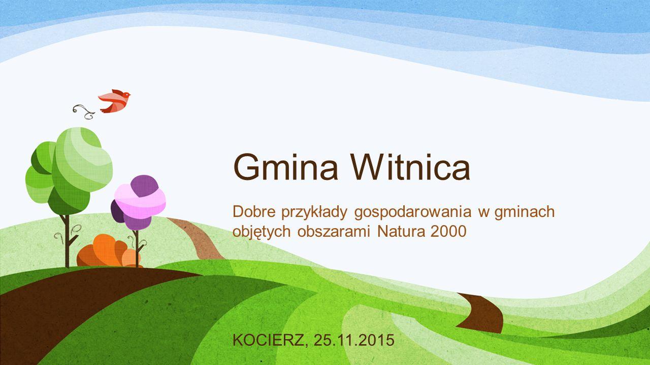 Gmina Witnica Dobre przykłady gospodarowania w gminach objętych obszarami Natura 2000 KOCIERZ, 25.11.2015