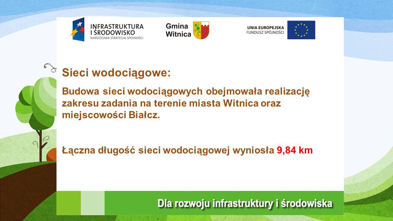 Sieci wodociągowe: Budowa sieci wodociągowych obejmowała realizację zakresu zadania na terenie miasta Witnica oraz miejscowości Białcz.