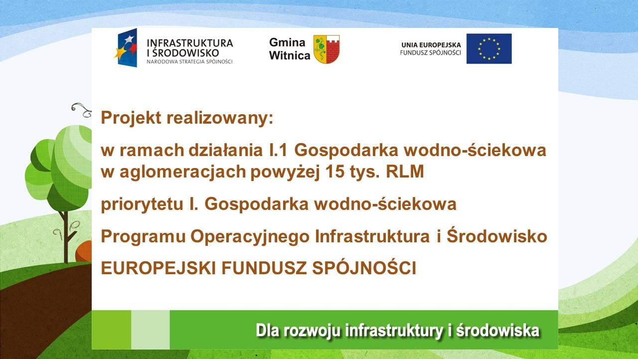 Projekt realizowany: w ramach działania I.1 Gospodarka wodno-ściekowa w aglomeracjach powyżej 15 tys.