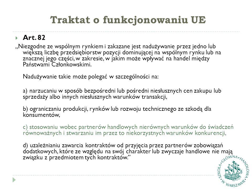"""Traktat o funkcjonowaniu UE  Art. 82 """"Niezgodne ze wspólnym rynkiem i zakazane jest nadużywanie przez jedno lub większą liczbę przedsiębiorstw pozycj"""